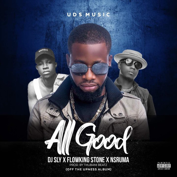 DJ Sly ft. Flowking Stone & Nsruma – All Good