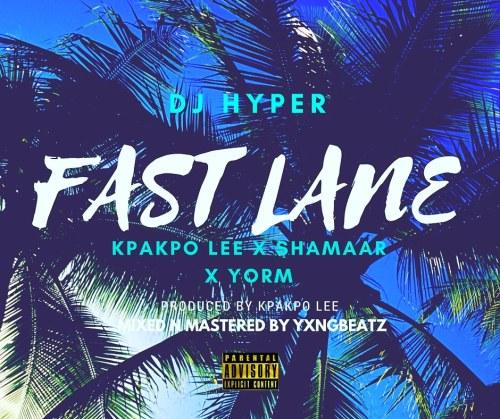 Dj Hyper ft. Kpakpo Lee, Yorm & $hamaar – Fast Lane