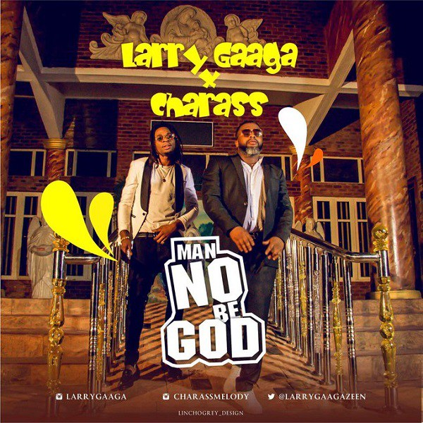 Larry Gaaga ft. Charass - Man No Be God