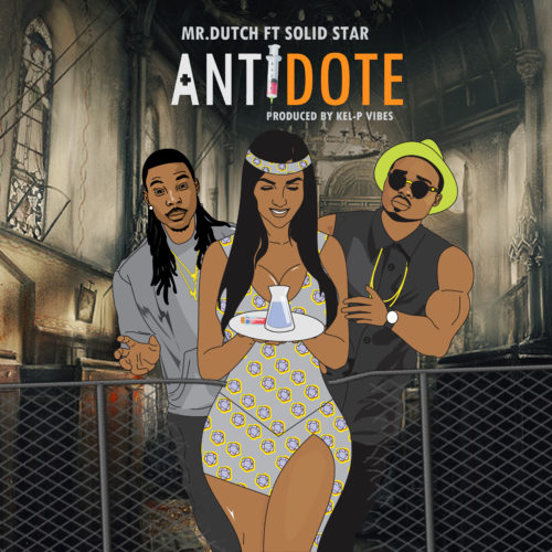 Mr Dutch ft. Solidstar – Antidote (Audio & Video)