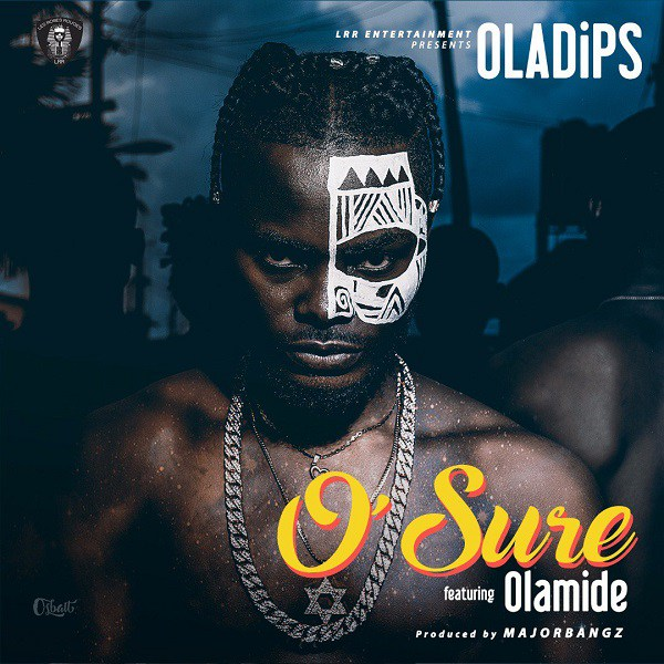 Oladips ft. Olamide – O'Sure