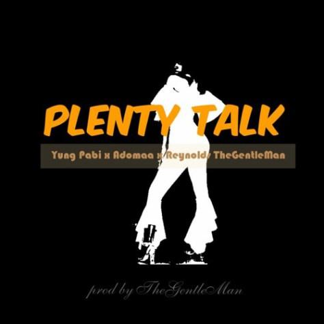 Yung Pabi, Adomaa & Reynolds – Plenty Talk