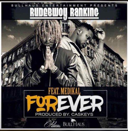 Rudebwoy Ranking ft. Medikal – Forever (Prod. by CaskeysOnIt)