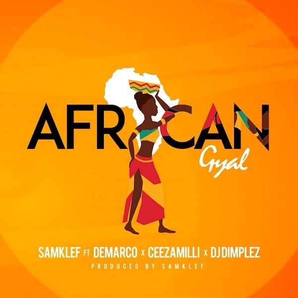 Samklef ft. Demarco, Ceeza Milli & DJ Dimplez - African Gyal