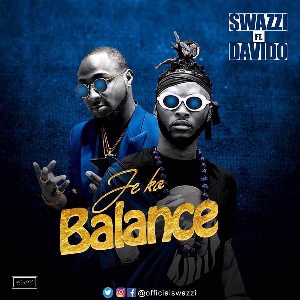 Swazzi ft. Davido – Je Ko Balance