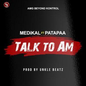 Medikal & Patapaa – Talk To Am