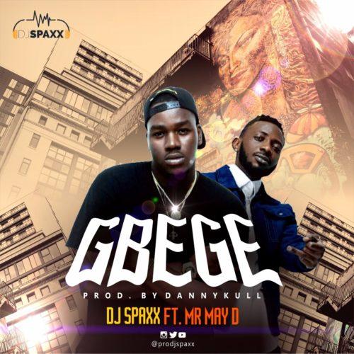 DJ Spaxx ft. May D – Gbege