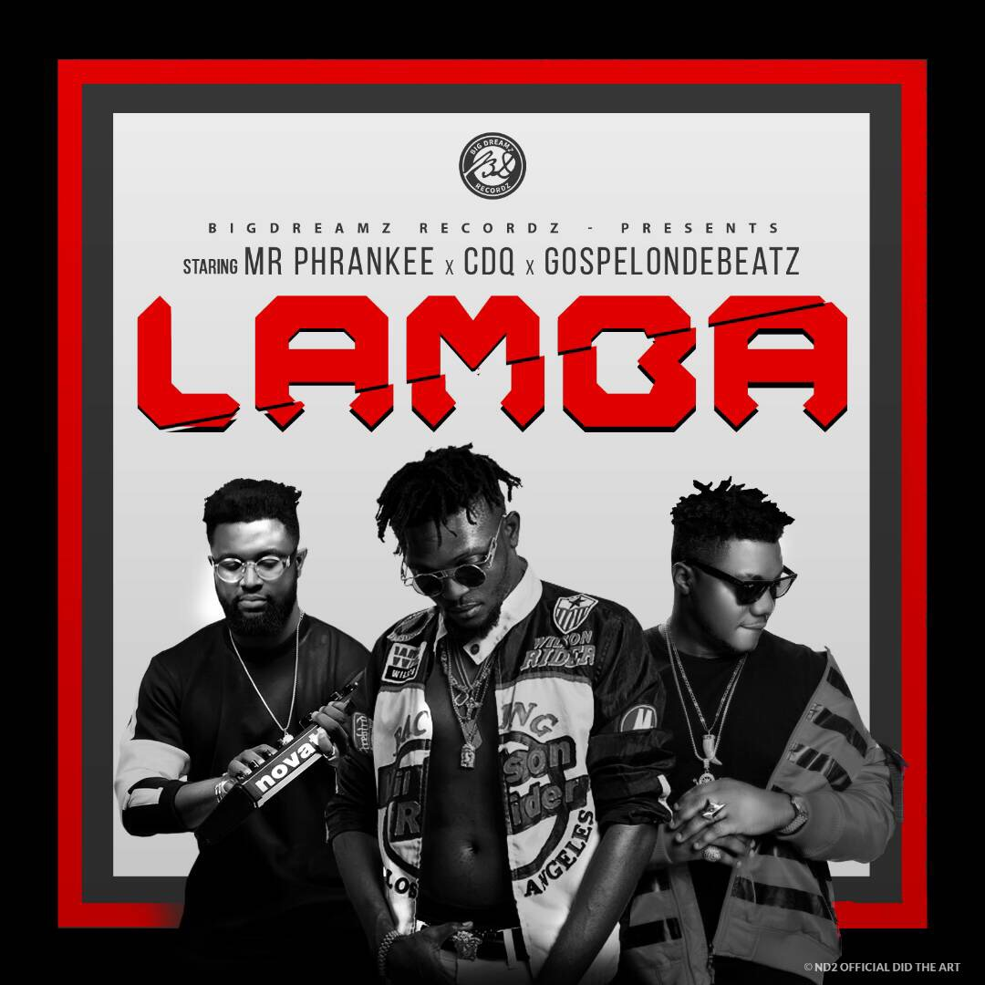 Mr Phrankee, CDQ & GospelOnDeBeatz – Lamba