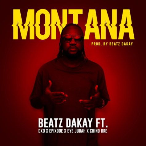 Beatz Dakay ft. DXD, Chino, Epixode & Eye Judah – Montana