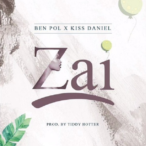Ben Pol ft. Kiss Daniel – Zai