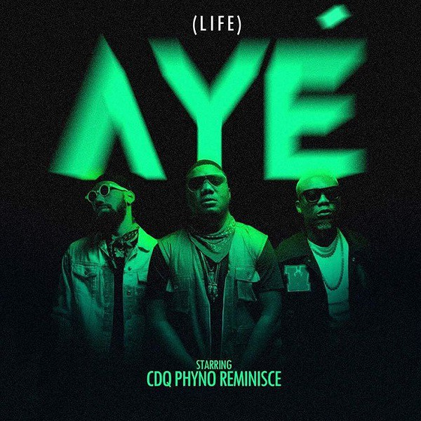 CDQ ft. Phyno & Reminisce – Aye (Life)