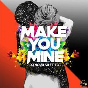 DJ Nova SA – Make You Mine ft. Tot