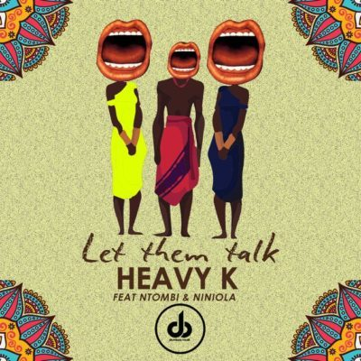 Heavy K ft. Ntombi & Niniola – Let Them Talk