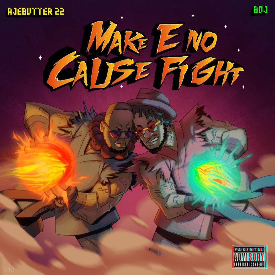 Ajebutter22 & Boj - Make E No Cause Fight