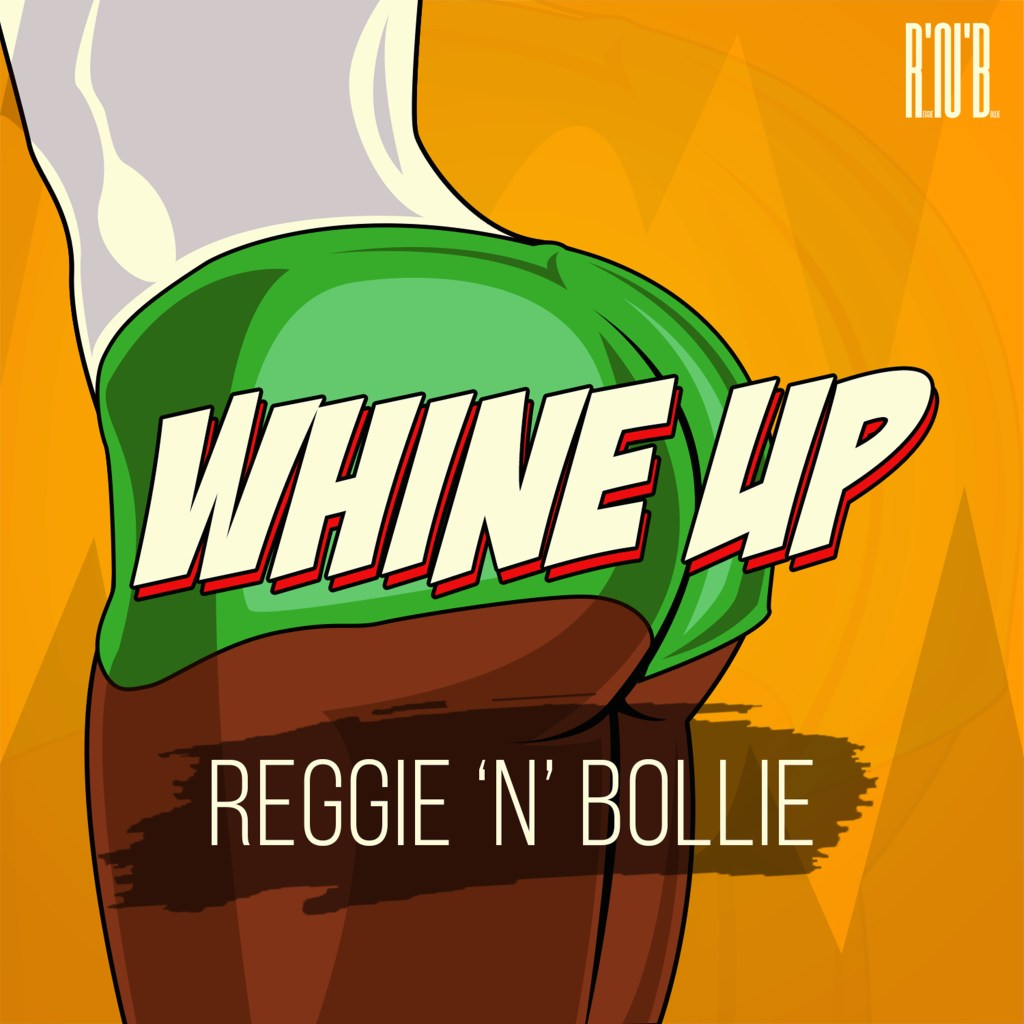 Reggie N Bollie – Whine Up (Prod. by Dr Ray)