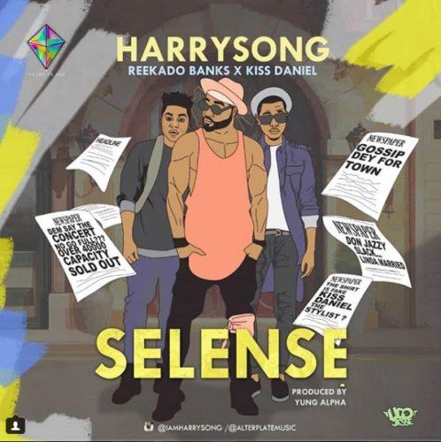 Harrysong ft. Kiss Daniel & Reekado Banks – Selense