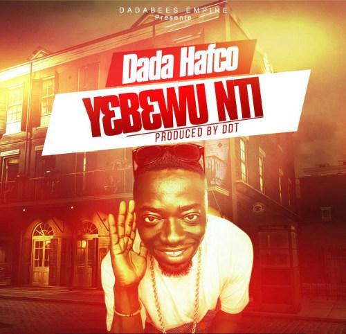 Dada Hafco – Yebewu Nti (Prod by DDT)