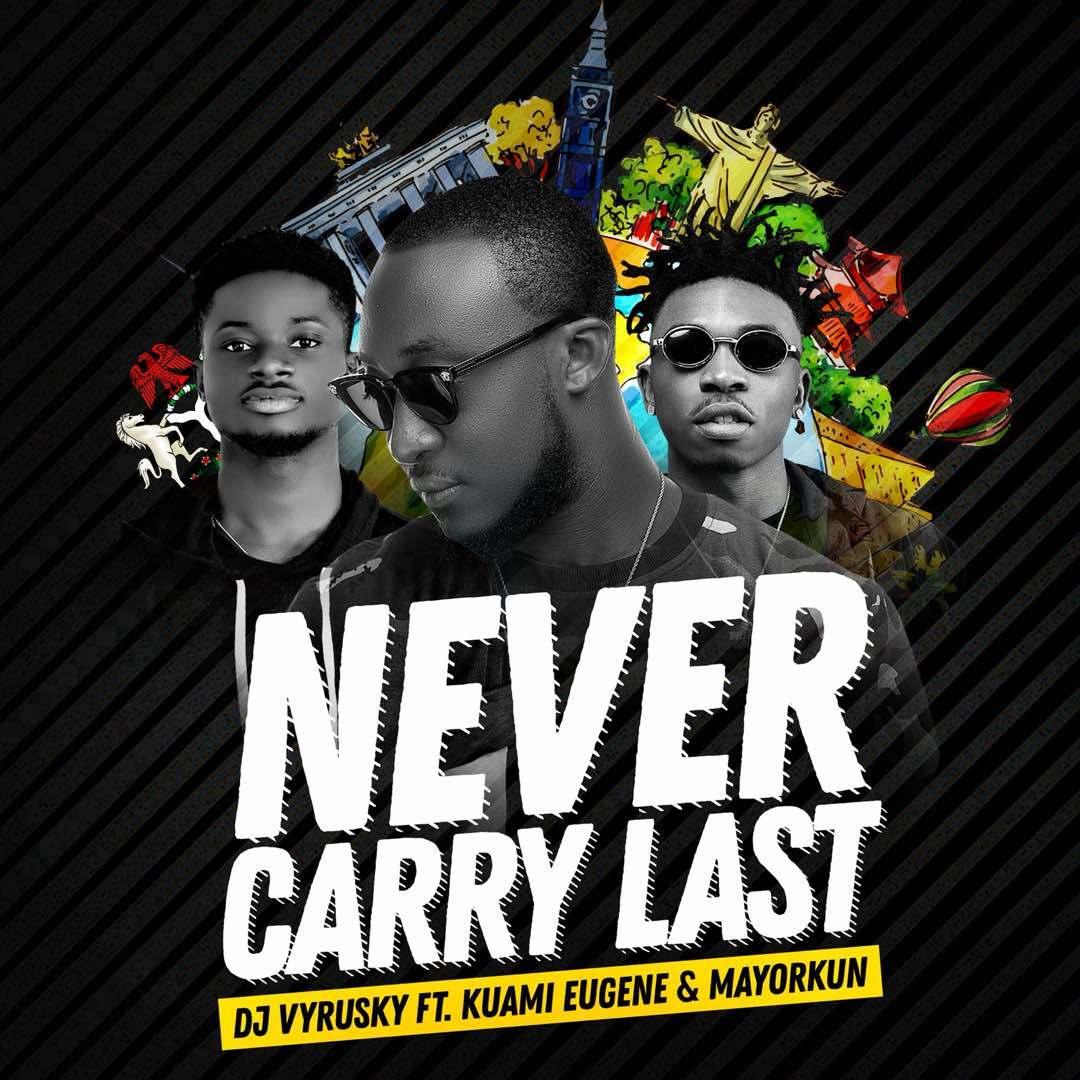 DJ Vyrusky ft. Kuami Eugene & Mayorkun – Never Carry Last