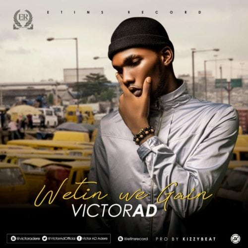 Victor AD – Wetin You Gain