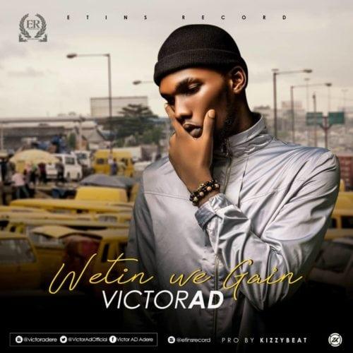 Victor AD – Wetin You Gain