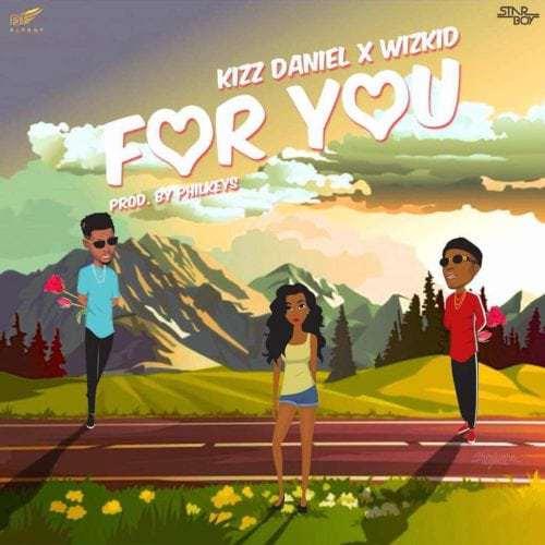 Kizz Daniel ft. Wizkid – For You