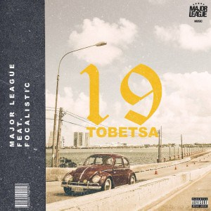 Major League ft. Focalistic – 19 Tobetsa