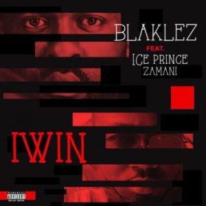 Blaklez ft. Ice Prince – Iwin