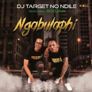 DJ Target no Ndile ft. BooJam – Ngabulaphi