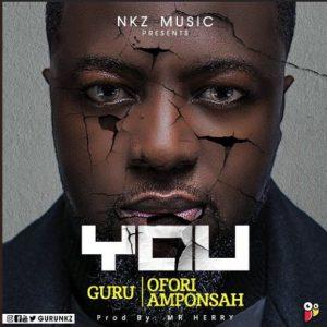 Guru ft. Ofori Amponsah – You (Prod. By Mr. Herry)