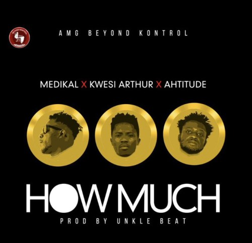Medikal, Kwesi Arthur & Ahtitude – How Much (Prod. by Unklebeatz)