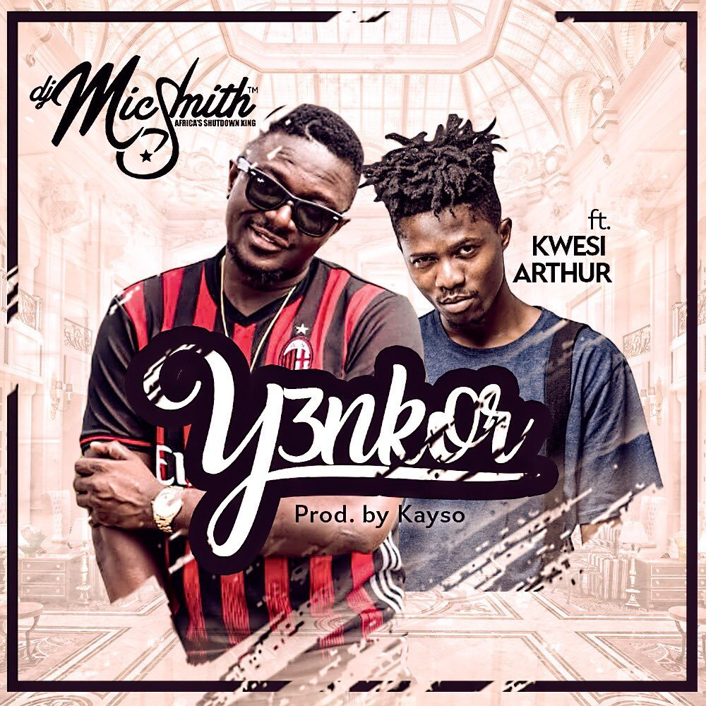 DJ Mic Smith ft. Kwesi Arthur – Yenkor