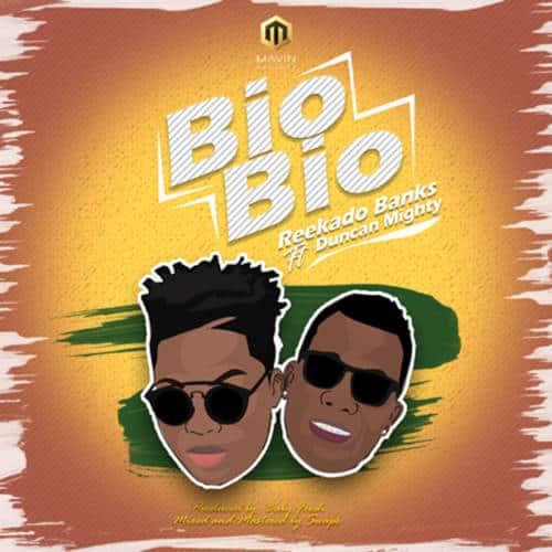 Reekado Banks ft. Duncan Mighty – Bio Bio