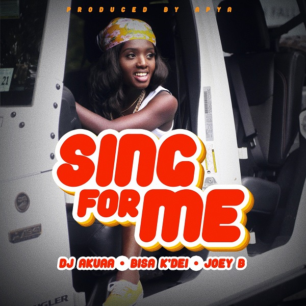 DJ Akuaa ft. Bisa Kdei & Joey B – Sing For Me Artwork