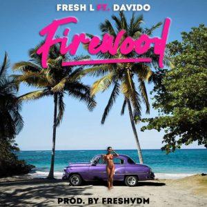 Fresh L ft. Davido – Firewood