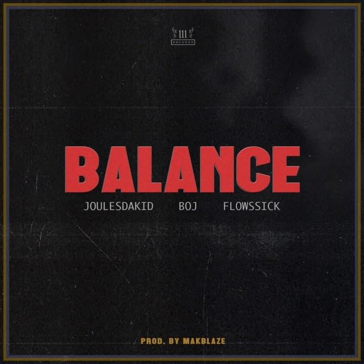 JoulesDaKid ft. BOJ & Flowssick – Balance