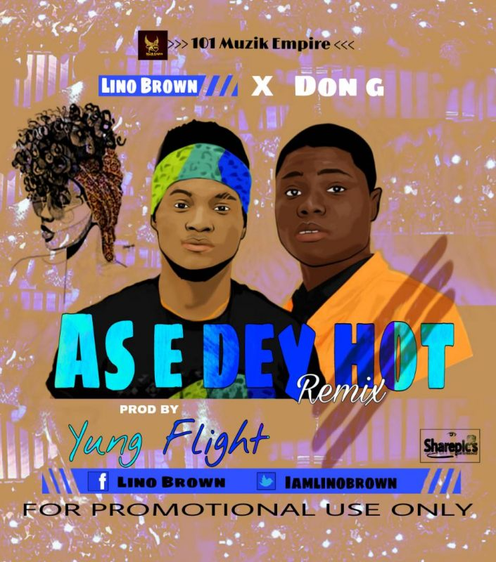 Lino Brown ft. Don G – As E Dey Hot (Remix)
