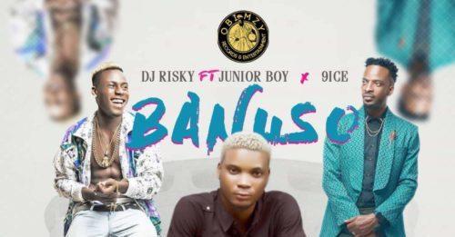 Junior Boy, DJ Risky & 9ice – Banuso Artwork