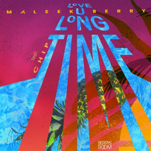 Maleek Berry ft. Chip – Love U Long Time Artwork