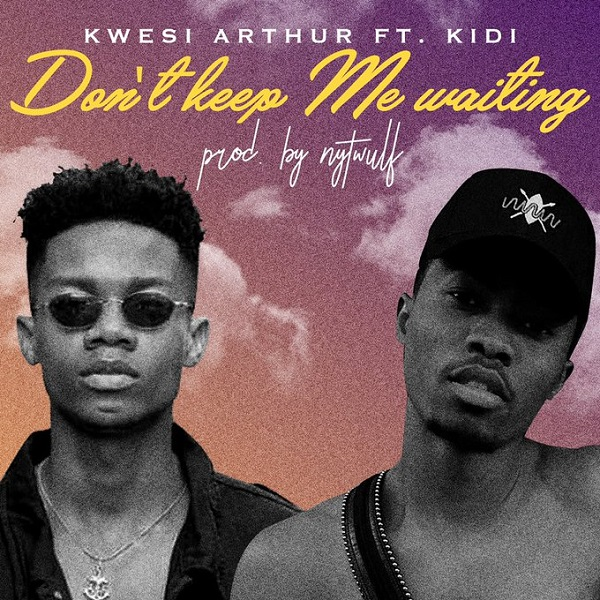 Kwesi Arthur ft. KiDi – Don't Keep Me Waiting Artwork