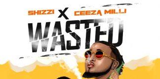 Shizzi ft. Ceeza Milli – Wasted Artwork