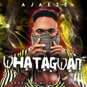 Ajaeze – Whatagwan (Prod. By Young OG)