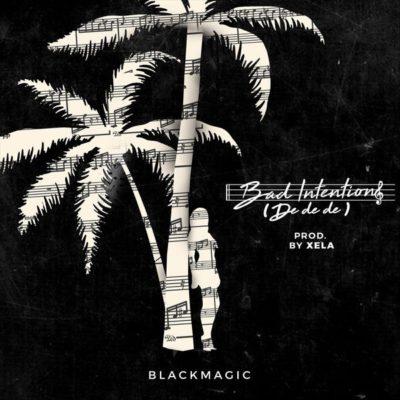BlackMagic – Bad Intentions (De De De)