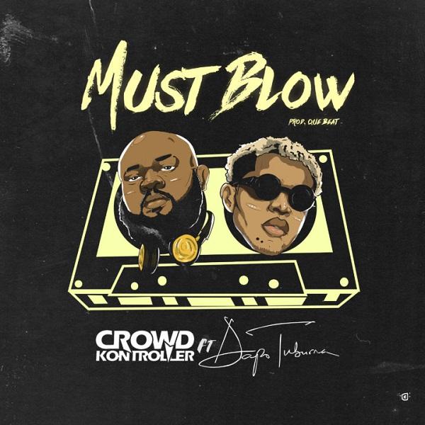 Crowd Kontroller ft. Dapo Tuburna – Must Blow Artwork
