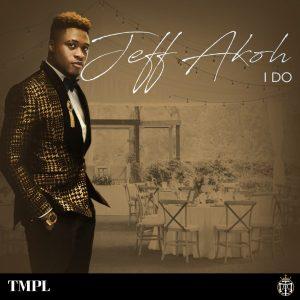 Jeff Akoh – I Do