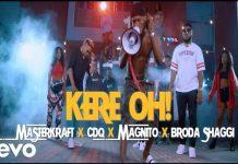 [Video] Masterkraft ft. CDQ, Magnito & Broda Shaggi – Kere Oh!