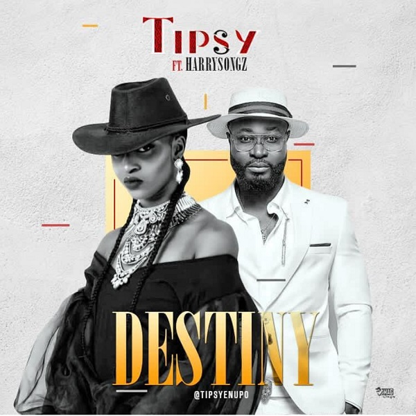 Tipsy ft. Harrysong – Destiny
