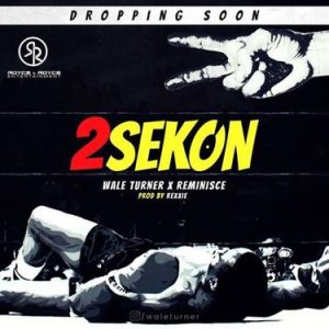 Wale Turner ft. Reminisce – 2Sekon (Prod. by Rexxie)