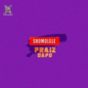 Praiz ft. Dapo – Shomolele Artwork