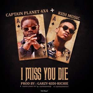 Captain Planet ft. KiDi – I Miss You Die