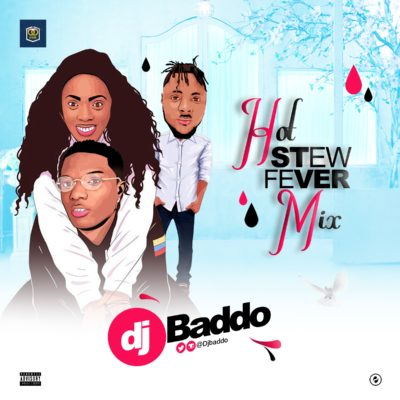 [Mixtape] DJ Baddo – Hot Stew Fever Mix